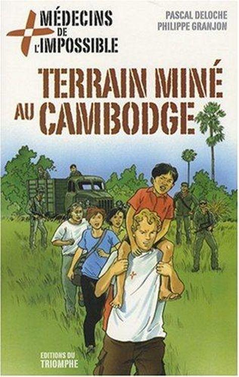 Médecins de l'impossible 05 - Terrain miné au Cambodge
