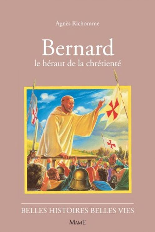 Bernard Le hérault de la chrétienté - Belles histoires Belles vies
