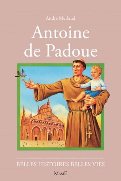Antoine de Padoue - Belles histoires Belles Vies