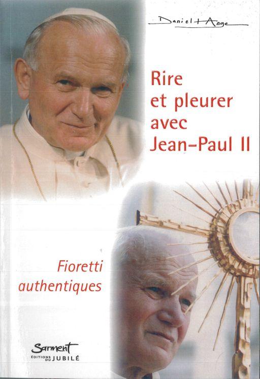 Rire et pleurer avec Jean-Paul II - Fioretti authentiques