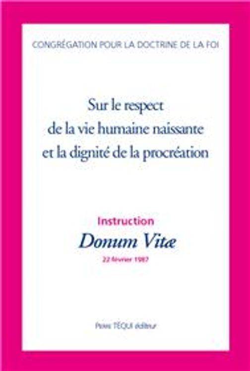Instruction Donum VItae  sur le respect de la vie humaine naissante et la dignité de la procréation