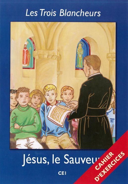 Les Trois Blancheurs - Jésus, le Sauveur - Cahier d´exercices - Volume 2 - CE1