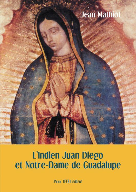 L´Indien Juan Diego et Notre-Dame de Guadalupe
