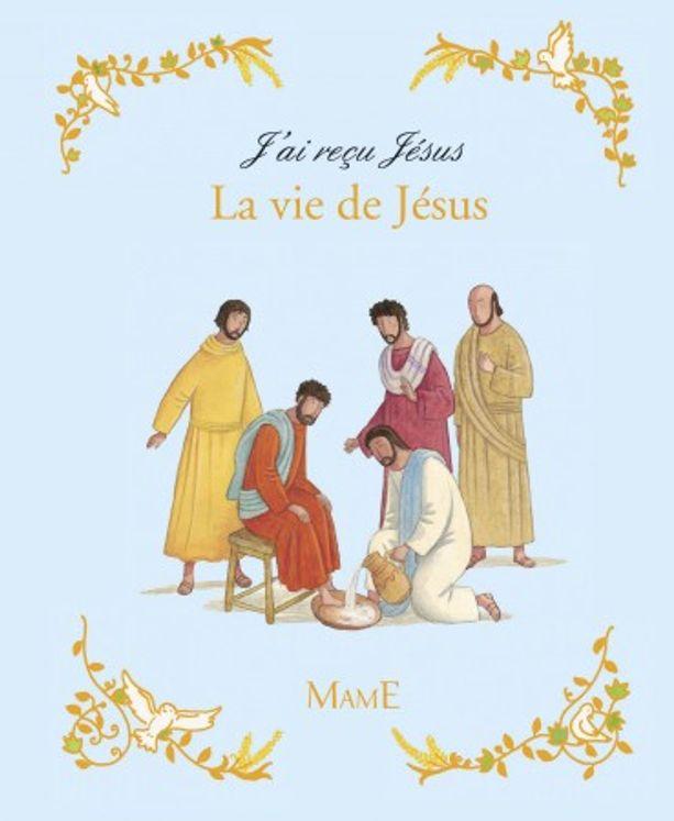 J´ai reçu Jésus - La vie de Jésus