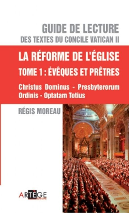 Guide de lecture des textes du Concile Vatican II La réforme de l´Eglise Tome 1 Evêques et prêtres