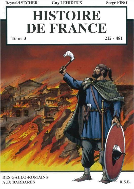 Histoire de France Tome 3 - Des Gallo-Romains aux Barbares
