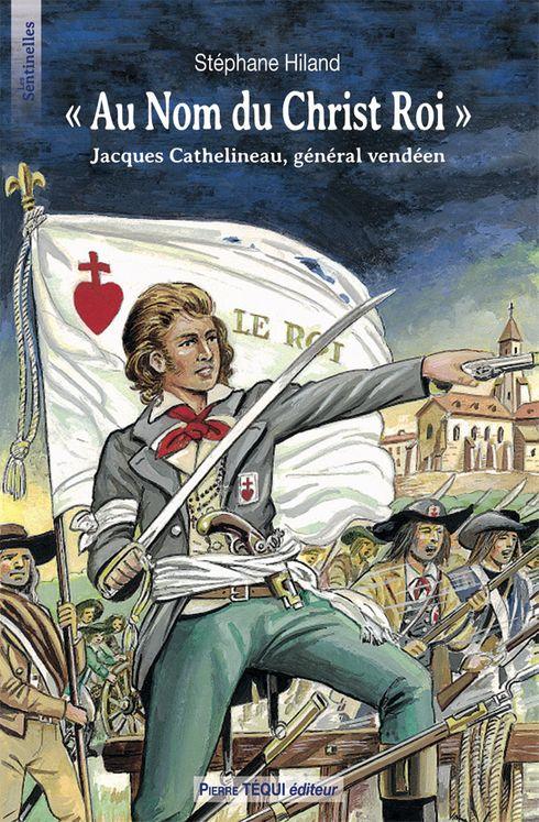 """""""Au nom du Christ Roi"""" - Jacques Cathelineau, Général Vendéen"""