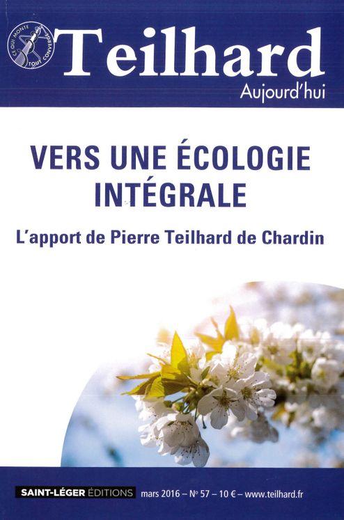 N°57 - Teilhard aujourd´hui - Mars 2016 - Vers une écologie intégrale