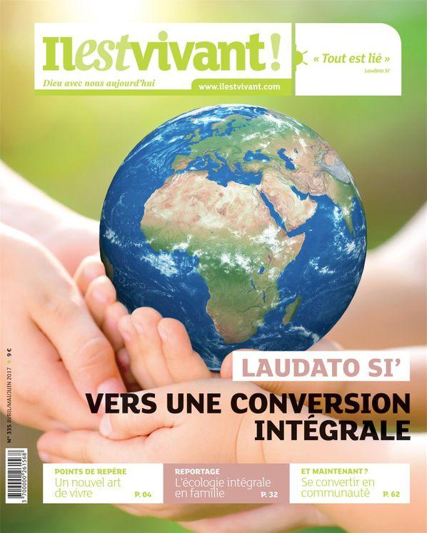 Pack de 10 ex N°335 - Il est Vivant Avril/Mai/Juin 2017 - Laudato Si´, Vers une conversion intégrale