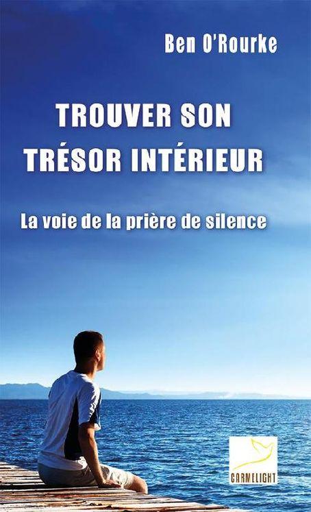 Trouver son trésor intérieur, la voie de la prière de silence