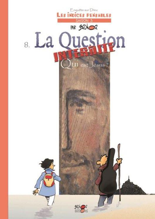Les indices-pensables Tome 8 - La question interdite  Qui est Jésus?