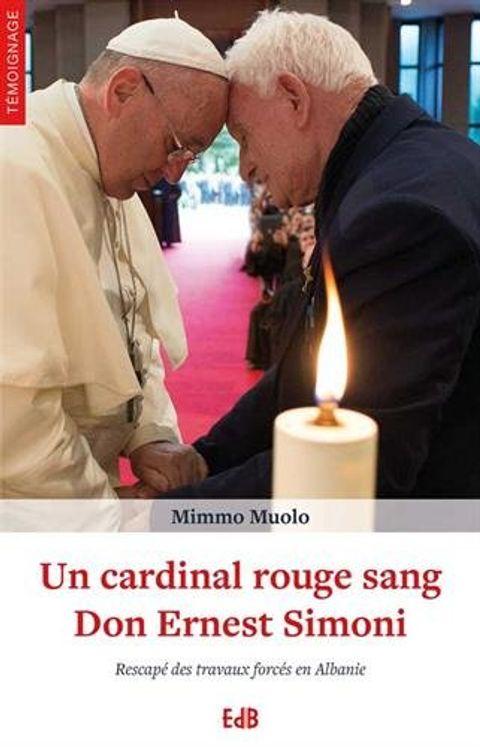 Un cardinal rouge sang Don Ernest Simoni, rescapé des travaux forcés en Albanie