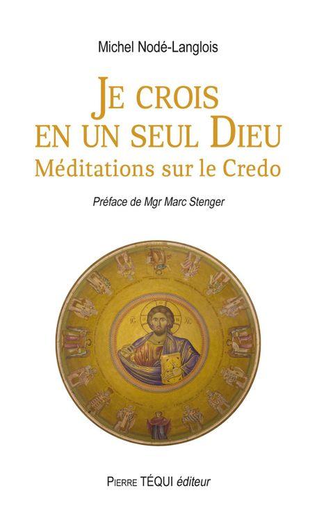 Je crois en un seul Dieu - Méditations sur le Credo