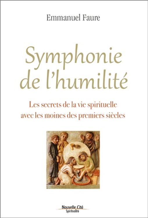 Symphonie de l´humilité - Les secrets de la vie spirituelle avec les moines des premiers siècles