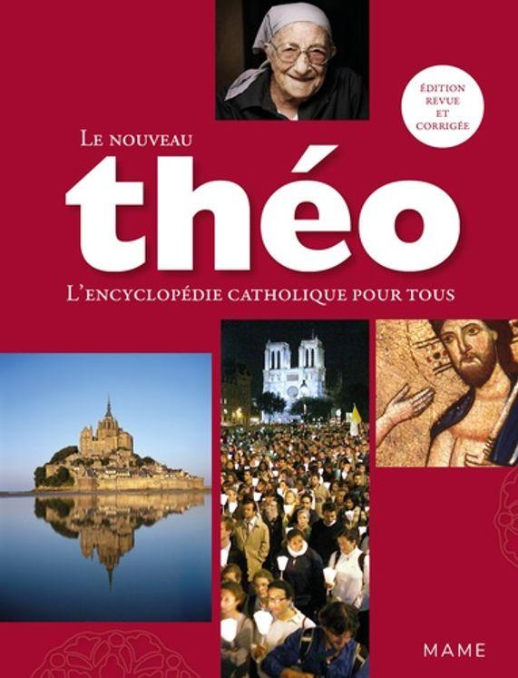 Le nouveau Théo - L'encyclopédie catholique pour tous
