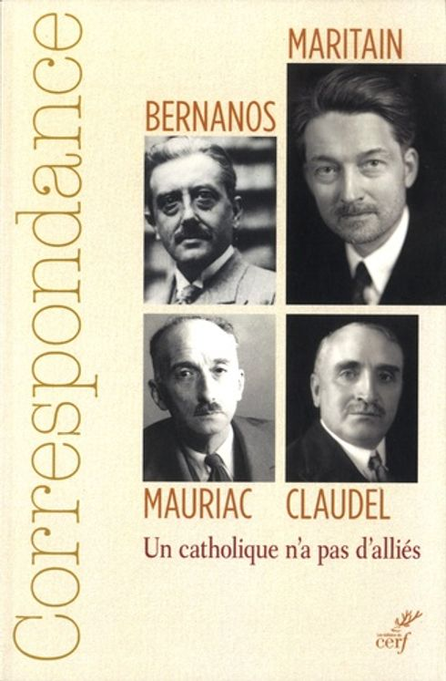 Correspondance Maritain, Mauriac, Claudel, Bernanos - Un catholique n'a pas d'alliés