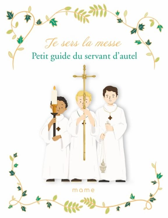 Je sers la messe. petit guide du servant d autel
