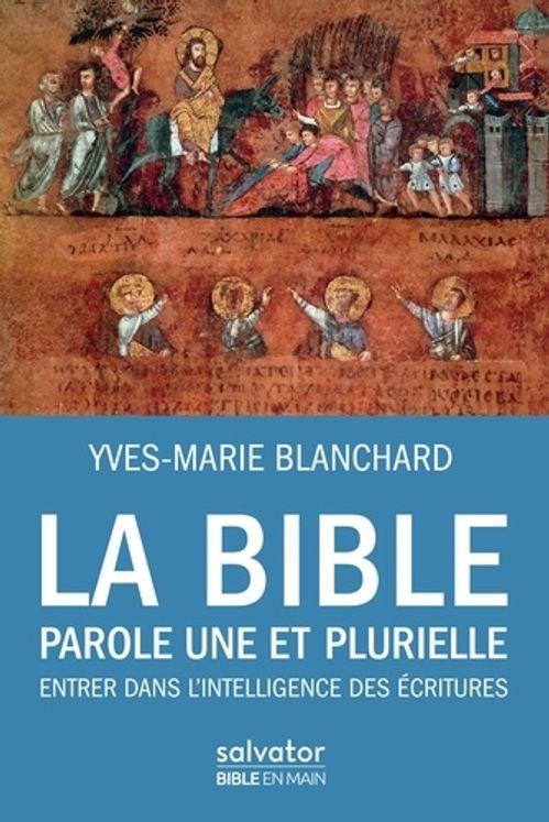 La Bible, parole une et plurielle - Entrer dans l'intelligence des Ecritures