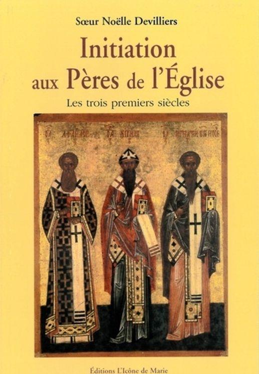Initiation aux Pères de l´Eglise - Les trois premiers siècles