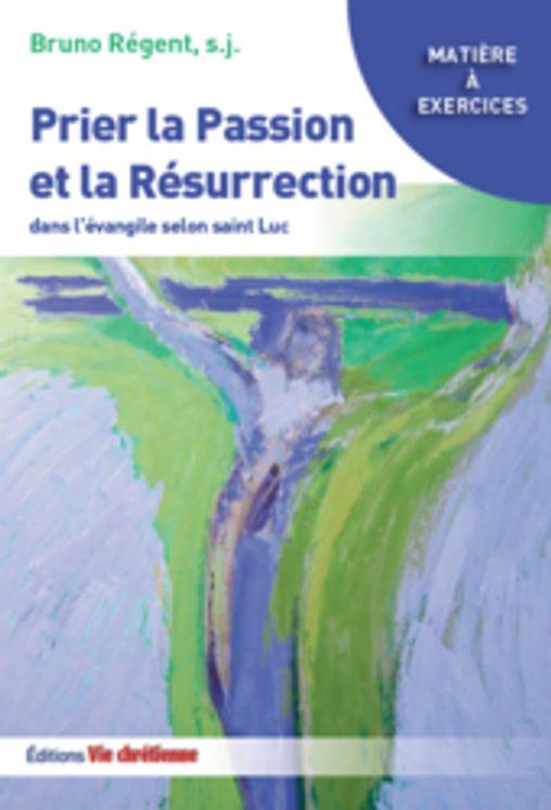 Prier la Passion et la Resurrection dans l´Evangile de Luc