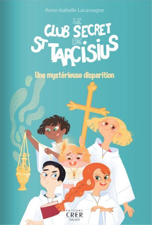 Le club secret de St Tarcisius  T.1 Une mystérieuse disparition
