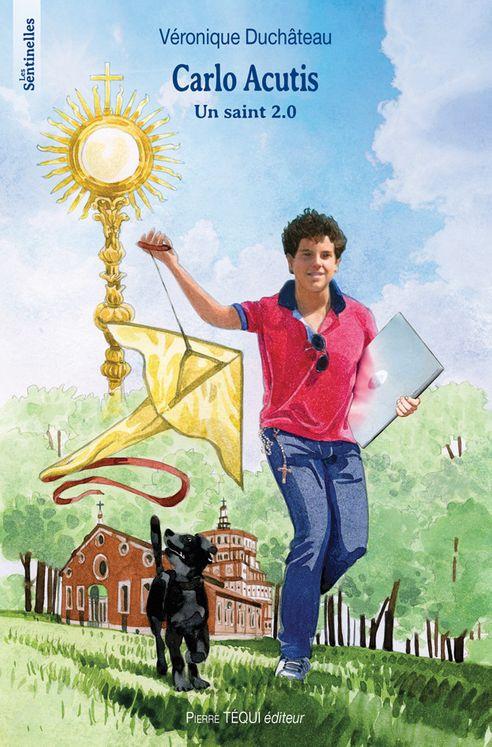 Carlo Acutis Un saint 2.0 - Les Sentinelles