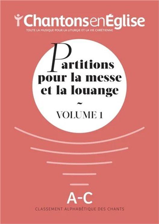 Chantons en Église : Partitions pour la messe et la louange Vol. 1 - A - C
