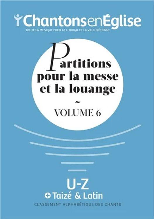 Chantons en Église : Partitions pour la messe et la louange Vol. 6 - U - Z, Refrains de Taizé, Cantiques et hymnes latins