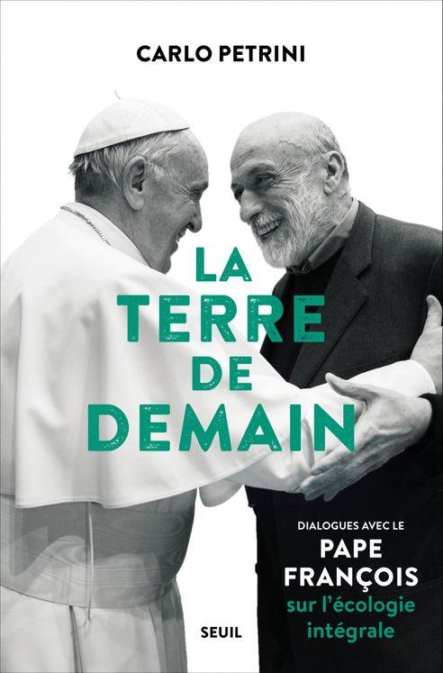 La Terre de demain - Dialogues avec le Pape Francois sur l´écologie intégrale