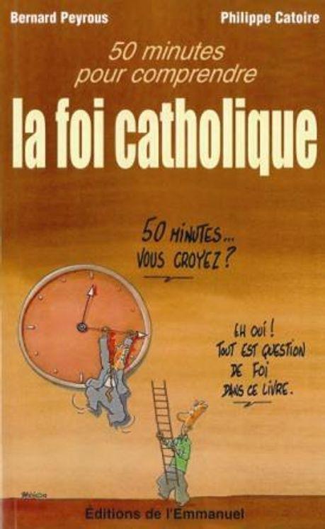 50 minutes pour comprendre la foi catholique